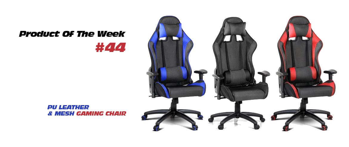 Product Of The Week #44 – PU Leather & Mesh Gaming Chair